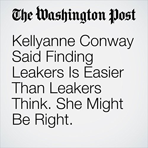 Kellyanne Conway Said Finding Leakers Is Easier Than Leakers Think. She Might Be Right. copertina