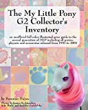 The My Little Pony G2 Collector's Inventory: an unofficial full color illustrated guide to the second generation of MLP including all ponies, playsets ... from 1997 to 2003 (English Edition)
