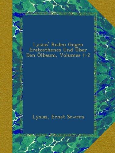 Lysias' Reden Gegen Eratosthenes Und Über Den Ölbaum, Volumes 1-2