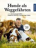 Hunde als Weggefährten: Beziehung gestalten: verstehen, fühlen, begegnen