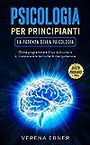 Psicologia per principianti - La potenza della psicologia: Come programmare il tuo subconscio e riconoscere le tecniche di manipolazione - incl. effetti psicologici + PNL