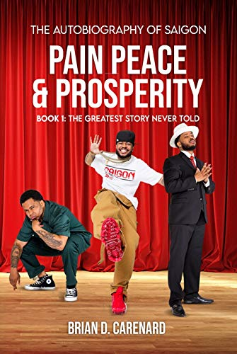 Pain Peace & Prosperity Book 1: The Greatest Story Never Told: The Autobiography