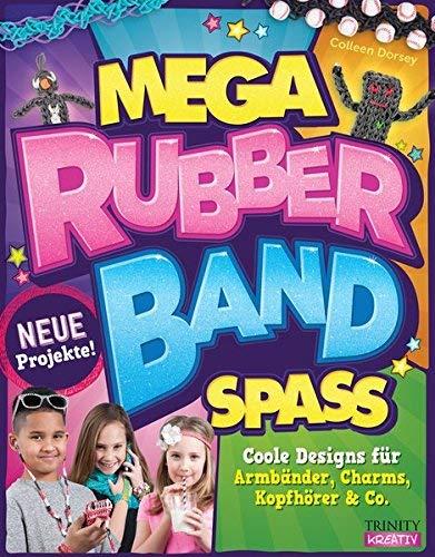 Mega Rubberband Spaß: Coole Designs für Armbänder, Charms, Kopfhörer & Co. by Aus dem amerikanischen Englisch von Angela Letmathe(27. September 2014)