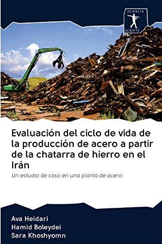Evaluación del ciclo de vida de la producción de acero a partir de la chatarra de hierro en el Irán: Un estudio de caso en una planta de acero