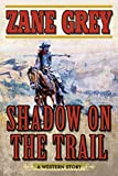 Shadow on the Trail: A Western Story - Zane Grey