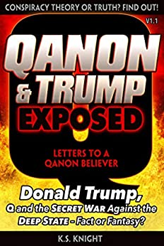 QANON & TRUMP EXPOSED: Donald Trump, Q and the Secret War Against the Deep State. Conspiracy Theory or Truth? by [K.S. Knight, Mann]