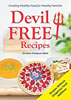 Devil Free Recipes - Recipes Without Food Additives: Creating Healthy Food for Healthy Families