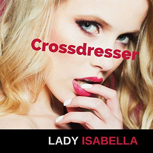Crossdresser     Erotische Hypnose zur Feminisierung              Autor:                                                                                                                                 Lady Isabella                               Sprecher:                                                                                                                                 Lady Isabella                      Spieldauer: 52 Min.     8 Bewertungen     Gesamt 3,0