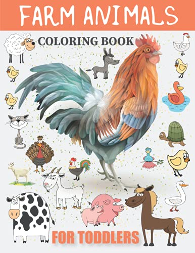 Farm Animals Coloring Book For Toddlers: Stress Relieving Designs Animals, Toddlers will meet a pony, lamb, bunny, calf, rabbit, hen, rooster, duck, ... And So Much More Coloring Book For Kids