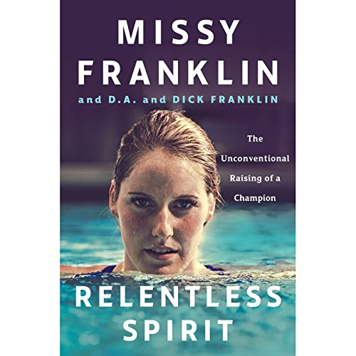 Relentless Spirit     The Unconventional Raising of a Champion              By:                                                                                                                                 Missy Franklin,                                                                                        D.A. Franklin,                                                                                        Dick Franklin,                   and others                          Narrated by:                                                                                                                                 D.A. Franklin,                                                                                        Dick Franklin                      Length: 9 hrs and 3 mins     39 ratings     Overall 4.6