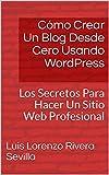 Cómo Crear Un Blog Desde Cero Usando WordPress: Los Secreto