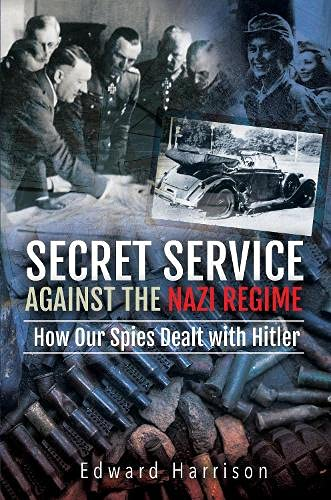 Secret Service Against the Nazi Regime: How Our Spies Dealt with Hitler