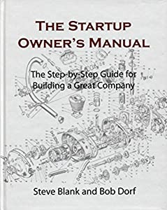 The Startup Owner's Manual by Steve Blank and Bob Dorf