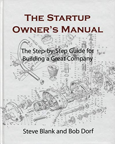 The Startup Owner's Manual: The Step-By-Step Guide for Building a Great Company