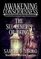 Awakening Consciousness: The Sui Generis Of Being