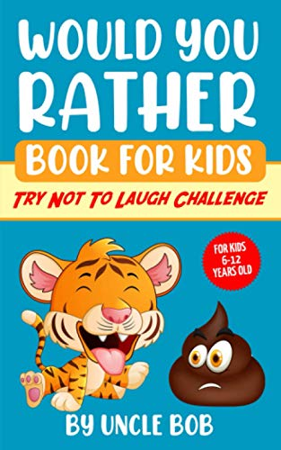 "Would You Rather Book for Kids - Try Not to Laugh Challenge: 200 All-Time Favorite ""Would You Rather"" Questions that Every 6-12 Years Old Should Know (Vol.1)"