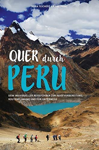 QUER DURCH PERU: Dein individueller Reiseführer zur Reisevorbereitung, Routenplanung und für unterwegs