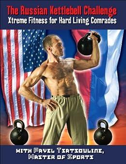 The Russian Kettlebell Challenge: Xtreme Fitness for Hard Living Comrades (English Edition) par [Pavel Tsatsouline]