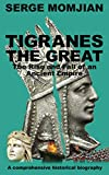 Tigranes the Great: The Rise and Fall of an Ancient Empire