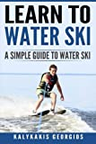 Learn to Water Ski: A Simple Guide to Water Skiing