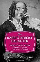 The Rabbi's Atheist Daughter: Ernestine Rose, International Feminist Pioneer