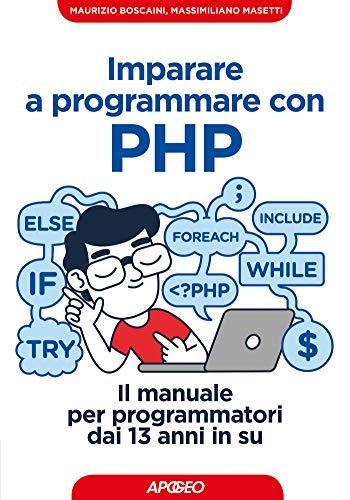 Imparare a programmare con PHP: Il manuale per programmatori dai 13 anni in su