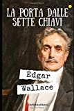 La porta dalle sette chiavi: Romanzo giallo di Edgar Wallace + Piccola biografia e analisi
