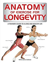 Anatomy of Exercise for Longevity by Hollis Liebman