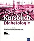 Kursbuch Diabetologie: Kurs- und Prüfungsinhalte der Weiterbildung zum Diabetologen (DDG)