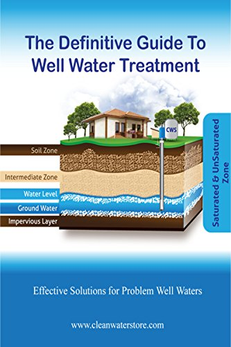 The Definitive Guide To Well Water Treatment: Effective Treatment for Problem Well Water (English Edition)