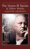 Aleister Crowley the Simon Iff Stories & Other Works (Tales of Mystery & the Supernatural)