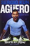 Sergio Kun Aguero: Born to Rise - My Story...