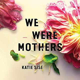 We Were Mothers     A Novel              By:                                                                                                                                 Katie Sise                               Narrated by:                                                                                                                                 Stacy Gonzalez                      Length: 10 hrs and 4 mins     554 ratings     Overall 3.9