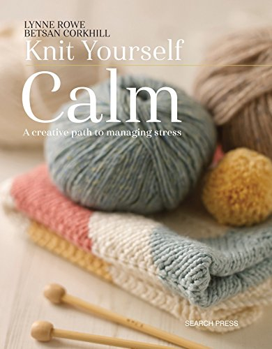 Knit Yourself Calm: A creative path to managing stress