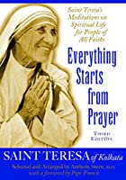 Everything Starts from Prayer: Saint Teresa's Meditations on Spiritual Life for People of All Faiths