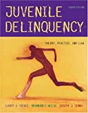 Juvenile Delinquency With Infotrac: Theory, Practice, and Law - Larry Siegel