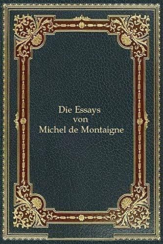 Die Essays Michel de Montaigne: German version (German Edition)