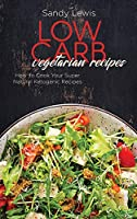 Low Carb Vegetarian Recipes: How To Cook Your Super Natural Ketogenic Recipes