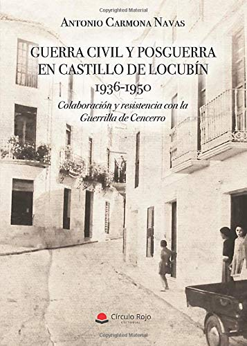 Guerra civil y posguerra en Castillo de Locubín 1936-1950