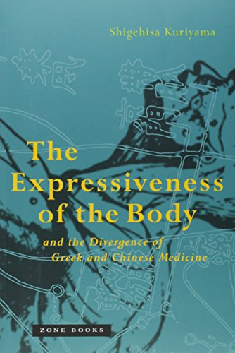 The Expressiveness of the Body and the Divergence of Greek and Chinese Medicine (Zone Books)