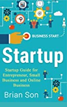 Startup: Startup Guide for Entrepreneur, Small Business & Online Business