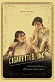 Cigarettes, Inc.: An Intimate History of Corporate Imperialism