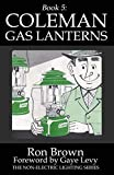 Book 5: Coleman Gas Lanterns (The Non-Electric Lighting Series)