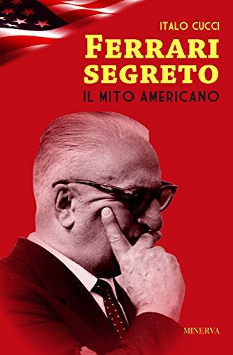 Ferrari segreto: Il mito americano (RITRATTI) (Italian Edition)