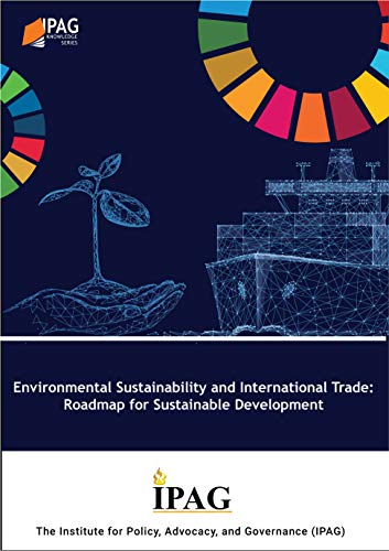 Environmental Sustainability and International Trade: Roadmap for Sustainable Development (IPAG Know