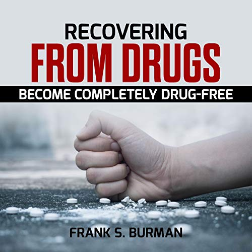 Recovering from Drugs: Become Completely Drug-Free cover art