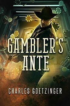 GAMBLER'S ANTE (Gunfighter Book 2) by [Charles Goetzinger]