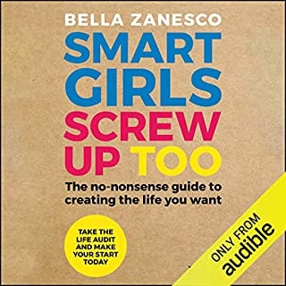 Smart Girls Screw Up Too     The No-Nonsense Guide to Creating the Life You Want              By:                                                                                                                                 Bella Zanesco                               Narrated by:                                                                                                                                 Bella Zanesco                      Length: 8 hrs and 1 min     20 ratings     Overall 4.0