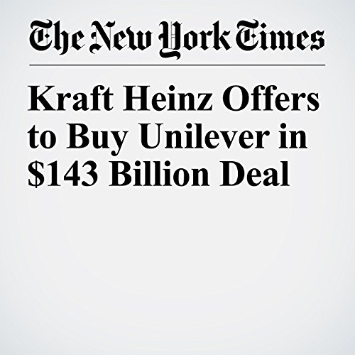 Kraft Heinz Offers to Buy Unilever in $143 Billion Deal copertina