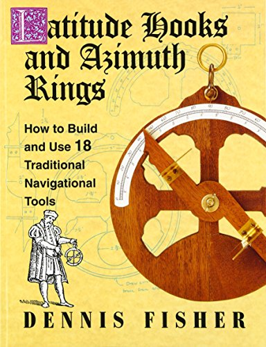 Latitude Hooks and Azimuth Rings: How to Build and Use 18 Traditional Navigational Tools: How to Build and Use 18 Traditional Navigational Instruments